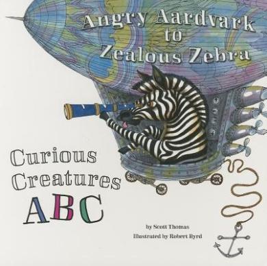 Angry Aardvark to Zealous Zebra: Curious Creatures ABC [Board book]