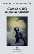 Cuando el Frio Llegue al Corazon = When the Cold Reaches the Heart [Spanish]