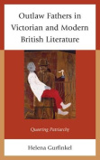 Outlaw Fathers in Victorian and Modern British Literature