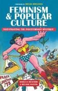 Feminism & Popular Culture  : Investigating the Postfeminist Mystique