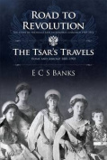 Road to Revolution and the Tsar's Travels