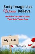 Body Image Lies Women Believe