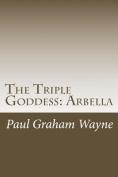 The Triple Goddess: Arbella