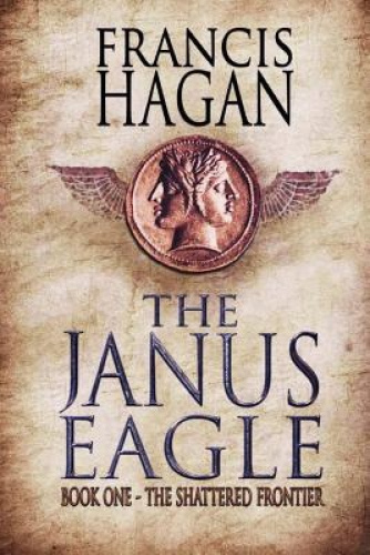 The Janus Eagle: Book One - The Shattered Frontier by Francis Hagan.