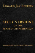 Sixty Versions of the Kennedy Assassination
