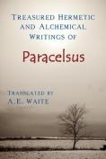 Treasured Hermetic and Alchemical Writings of Paracelsus