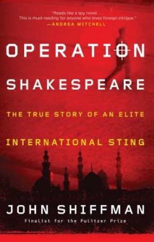 Operation Shakespeare: The True Story of an Elite International Sting.