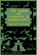 The Book of Camping & Woodcraft  : A Guidebook for Those Who Travel in the Wilderness