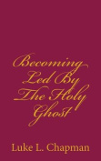 Becoming Led by the Holy Ghost