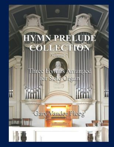 Hymn Prelude Collection Vol. 2: Three Hymns Arranged for Solo Organ.