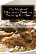 The Magic of Microwave Cooking Cooking for One