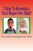 5 Steps to Becoming a Chick Magnet Over Night!