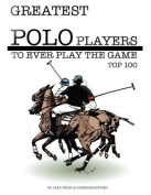 Greatest Polo Players to Ever Play the Game