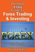The Smart & Easy Guide to Forex Trading & Investing  : The Ultimate Foreign Exchange Strategy, Currency Markets, Forecasting Analysis, Risk Management Handbook and Primer