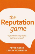 The Reputation Game - Is Your Business Playing by the New Rules?