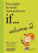 You Might Be from Saskatchewan If... Volume 2