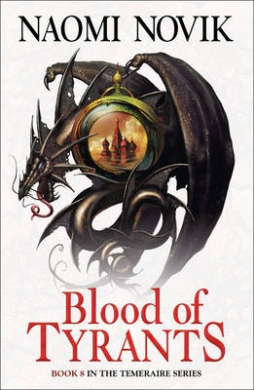 Blood of Tyrants (The Temeraire Series, Book 8) (The Temeraire Series)