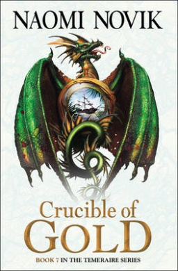 Crucible of Gold (The Temeraire Series, Book 7) (The Temeraire Series)