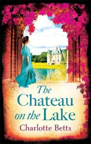 The Chateau on the Lake by Charlotte Betts.