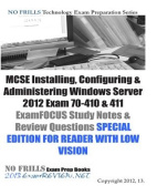 MCSE Installing, Configuring & Administering Windows Server 2012 Exam 70-410 & 411 Examfocus Study Notes & Review Questions for Reader with Low Vision [Large Print] [Special Edition]