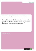 Trace Elements Evaluation for Some Mine Ponds in the Tin Mining Areas of Jos AMD Environs, Plateau State, Nigeria
