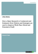 How a Basic Research Is Conducted and Evaluated. How Policies and Strategies Are Used to Improve Work Place Moral and Potential of Staff.