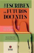 Como Escriben Los Futuros Docentes [Spanish]