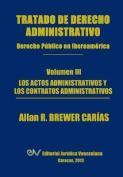 Tratado de Derecho Administrativo. Tomo III. Los Actos Administrativos y Los Contratos Administrativos [Spanish]