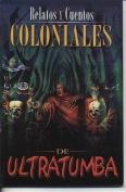 Relatos y Cuentos Coloniales de Ultratumba [Spanish]
