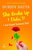 She Broke Up I Didn't!