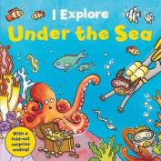 I Explore Under the Sea (I Explore) [Board book]