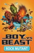 Boy v Beast: #9 Rock Mutant
