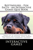 Rottweilers - Fun Facts - An Interactive Games Quiz Book