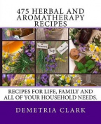 475 Herbal and Aromatherapy Recipes