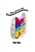 The Cure for Consciousness