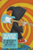 The Death of Rock 'n' Roll, the Impossibility of Time Travel and Other Lies