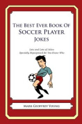 The Best Ever Book of Soccer Player Jokes