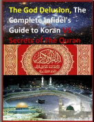 The God Delusion, the Complete Infidel's Guide to Koran vs. Secrets of the Quran