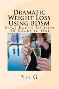Dramatic Weight Loss Using Bdsm - Huge Bonus Edition - 10 Books in One!