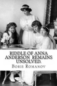 Riddle of Anna Anderson Remains Unsolved.