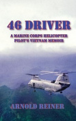 46 Driver a Marine Corps Helicopter Pilot's Vietnam Memoir