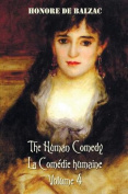 The Human Comedy, La Comedie Humaine, Volume 4, includes the following books (complete and unabridged)