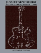 Jazz Guitar Workshop Book I - Daily Warm Ups for Guitar Tab Edition