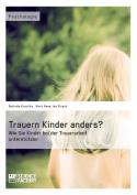 Trauern Kinder Anders? Wie Sie Kinder Bei Der Trauerarbeit Unterstutzen