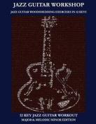 Jazz Guitar Workshop - 12 Key Jazz Guitar Workout Major & Melodic Minor Edition