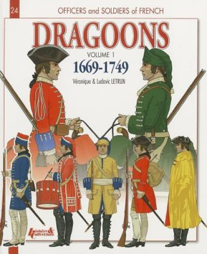 Officers & Soldiers of the French Dragoons, Volume 1: From Louis XIV to the