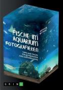 Fische Im Aquarium Fotografieren. Tipps Und Tricks Fur Fotografen Und Aquarien-Fans [GER]