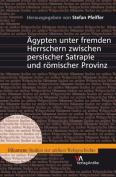 Agypten Unter Fremden Herrschern Zwischen Persischer Satrapie Und Romischer Provinz  [GER]