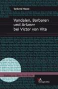 Vandalen, Barbaren Und Arianer bei Victor von Vita  [GER]