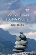For God Loves Foolish People